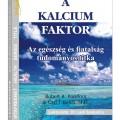 A Kalcium Faktor - Az egészség és fiatalság tudományos titka