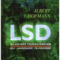 Albert Hofmann: LSD - Bajkeverő csodagyerekem